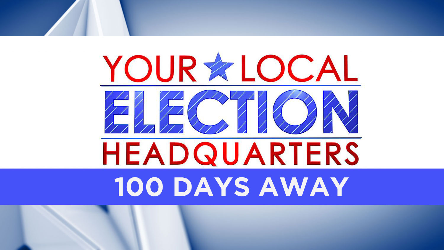 Your Local Election Headquarters: 100 Days from Election Day